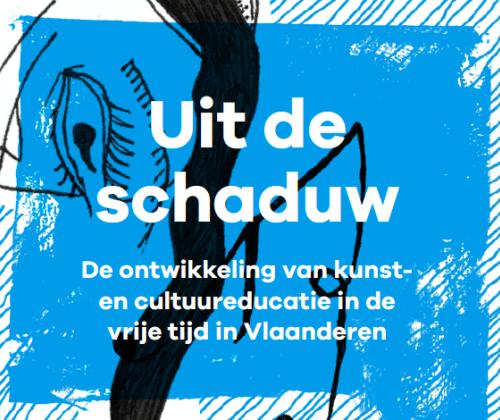 Uit de Schaduw: de ontwikkeling van kunst- en cultuureducatie in de vrije tijd in Vlaanderen
